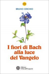 Copertina di 'I fiori di Bach alla luce del Vangelo'