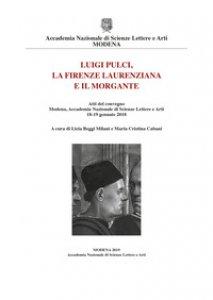 Copertina di 'Luigi Pulci, la Firenze laurenziana e il Morgante. Atti del Convegno (Modena, Accademia Nazionale di Scienze Lettere e Arti, 18-19 gennaio 2018)'