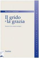 Il grido e la grazia. Itinerario di un romanzo teologico - Corsinovi Massimo