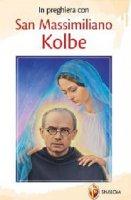 In preghiera con san Massimiliano Kolbe - Egidio Monzani