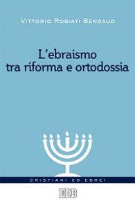 Copertina di 'L'Ebraismo tra riforma e ortodossia'