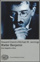 Walter Benjamin. Una biografia critica - Eiland Howard, Jennings Michael W.