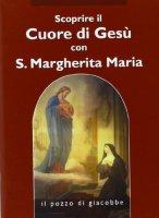 Scoprire il cuore di Gesù con santa Margherita Maria Alacoque
