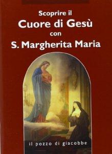 Copertina di 'Scoprire il cuore di Gesù con santa Margherita Maria Alacoque'