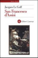 San Francesco d'Assisi - Jacques Le Goff