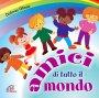 Amici di tutto il mondo. Canzoni per bambini.CD - Canti e Basi