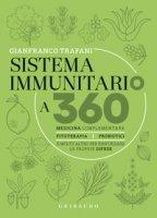 Sistema immunitario a 360° gradi. Medicina complementare, fitoterapia, probiotici e molto altro per rinforzare le proprie difese - Trapani Gianfranco