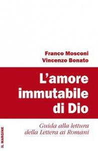 Copertina di 'Amore immutabile di Dio. Guida alla lettura della Lettera ai Romani (L')'