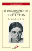 Il discernimento secondo Edith Stein. Che fare della propria vita? - Aucante Vincent