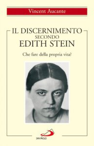 Copertina di 'Il discernimento secondo Edith Stein. Che fare della propria vita?'
