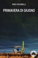 Primavera di giugno - Ciccarelli Pino