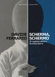 Copertina di 'Scherma, schermo. Il regista dietro la maschera'