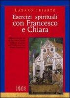 Esercizi spirituali con Francesco e Chiara - Iriarte Lázaro