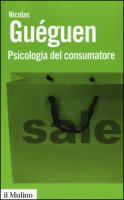 Psicologia del consumatore - Guéguen Nicolas