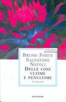 Delle cose ultime e penultime - Bruno Forte, Salvatore Natoli