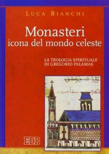 Copertina di 'Monasteri. Icona del mondo celeste. La teologia spirituale di Gregorio Palamas'
