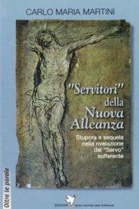 Copertina di '«Servitori» della Nuova Alleanza. Stupore e sequela nella rivelazione del «Servo» sofferente'
