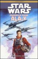 Ala-X Squadriglia Rogue. Star Wars. L'opposizione ribelle - Stackpole Michael A., Baron Mike, Nunis Allen