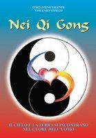 Nei Qi Gong. Il cielo e la terra si incontrano nel cuore dell'uomo - Valente Constantino, Vitillo Vincenzo