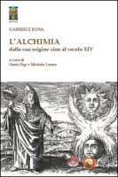 L' alchimia dalla sua origine sino al secolo XIV - Rosa Gabriele