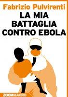 La mia battaglia contro Ebola - Fabrizio Pulvirenti