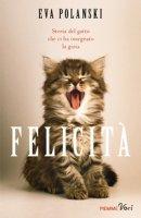 Felicità. Storia del gatto che ci ha insegnato la gioia - Polanski Eva