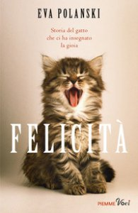 Copertina di 'Felicità. Storia del gatto che ci ha insegnato la gioia'