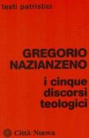 I cinque discorsi teologici - Gregorio di Nazianzo (san)