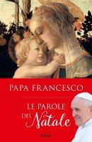 Le parole del Natale - papa Francesco