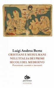 Copertina di 'Cristiani e musulmani nell'Italia dei primi secoli del medioevo. Percezioni, scontri e incontri'