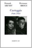 Carteggio. 1946-1951 - Arendt Hannah, Broch Hermann