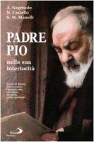 Padre Pio nella sua interiorità. Figlio di Maria, francescano, stigmatizzato, sacerdote, apostolo, guida spirituale - Negrisolo Attilio, Castello Nello, Manelli Stefano M.