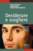 Desiderare e scegliere - Paolo Bizzeti, Sara Selmi, Sebastiano Nerozzi