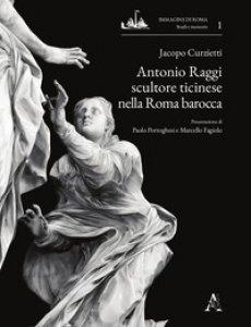 Copertina di 'Antonio Raggi scultore ticinese nella Roma barocca'