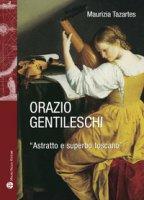 Orazio Gentileschi. «Astratto e superbo toscano». Ediz. illustrata - Tazartes Maurizia