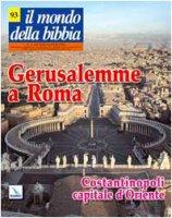 Gerusalemme a Roma - Costantinopoli capitale d'Oriente - AA.VV.
