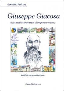 Copertina di 'Giuseppe Giacosa. Dai castelli canavesi al sogno americano'