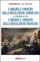 Origini e principi delle rivoluzioni americana e francese - Gentz Friedrich von