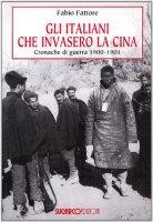 Gli italiani che invasero la Cina. Cronache di guerra 1900-1901 - Fabio Fattore
