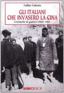 Copertina di 'Gli italiani che invasero la Cina. Cronache di guerra 1900-1901'