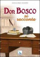 Don Bosco si racconta - Isoardi Giancarlo