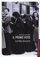 Primo voto. Elettrici ed elette (Il) - Patrizia Gabrielli