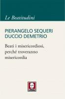 Beati i misericordiosi, perché troveranno misericordia - Pierangelo Sequeri, Duccio Demetrio
