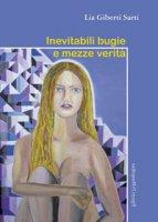 Inevitabili bugie e mezze verità - Giberti Lia