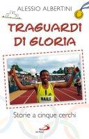 Traguardi di gloria - Albertini Alessio