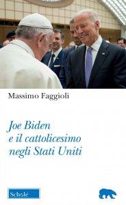 Copertina di 'Joe Biden e il cattolicesimo negli Stati Uniti'