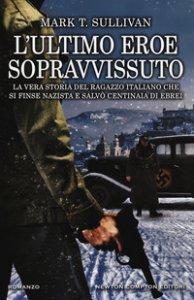 Copertina di 'L' ultimo eroe sopravvissuto. La vera storia del ragazzo italiano che si finse nazista e salvò centinaia di ebrei'