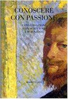 Conoscere con passione. Conversazioni con scrittori e scienziati