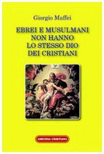 Copertina di 'Ebrei e musulmani non hanno lo stesso dio dei crisitani'