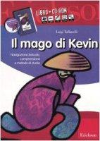 Il mago di Kevin. Navigazione testuale, comprensione e metodo di studio. Con CD-ROM - Tuffanelli Luigi